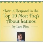 How to Respond to the Top 10 Most FAQs About Latinos